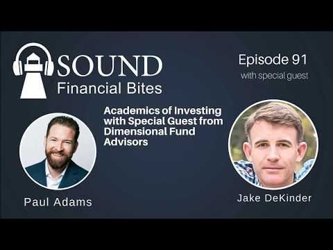 Academics of Investing with Special Guest from Dimensional Fund Advisors, Jake DeKinder