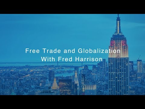 Free Trade And Globalization With Fred Harrison