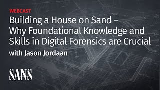 Building a House on Sand – Why Foundational Knowledge and Skills in Digital Forensics are Crucial