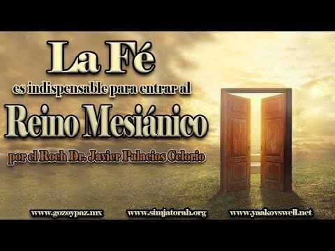 La fe es indispensable para entrar al  Reino Mesiánico  por el Roeh Dr. Javier Palacios Celorio