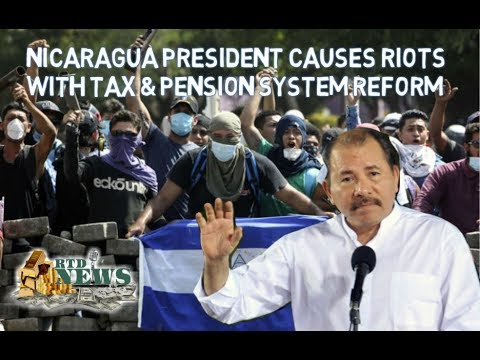 Nicaragua President Causes Riots With Tax & Pension System Reform