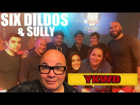 Six Dildos & Sully | #YKWD #PODCAST