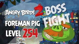Angry Birds 2 Boss Fight 29! Foreman Level 254 Walkthrough