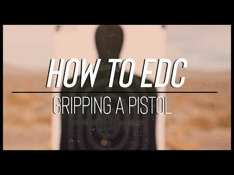How To Grip A Pistol For Every Day Carry (EDC)