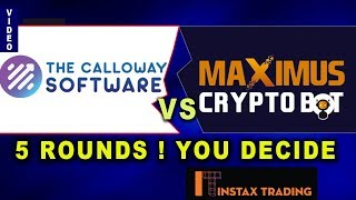 The Calloway Software vs Maximus Cryptobot - 5 Round Battle! You Decide (2018)