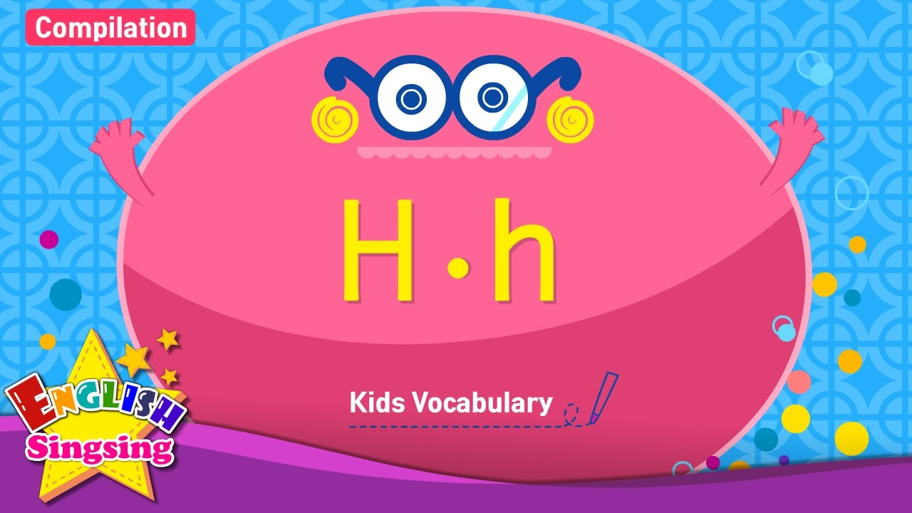 Kids vocabulary compilation - Words starting with H, h - Learn ...