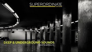Deep & Underground Sounds | Superordinate Dub Waves | Techno/Minimal/Deeptech | Mixed By Johnny M