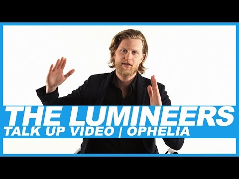 The Lumineers | Talk Up Video: Ophelia