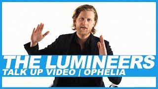 The Lumineers | Talk Up Video: Ophelia