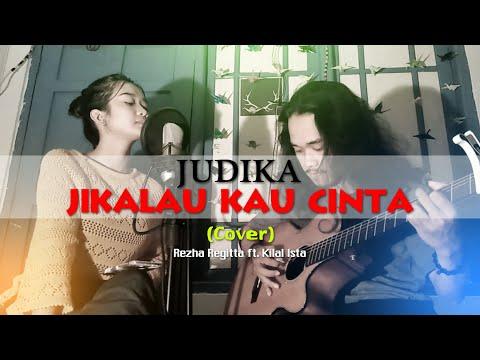 Jikalau Kau Cinta - Judika (Cover) by : Rezha Regita & Kilal Ista