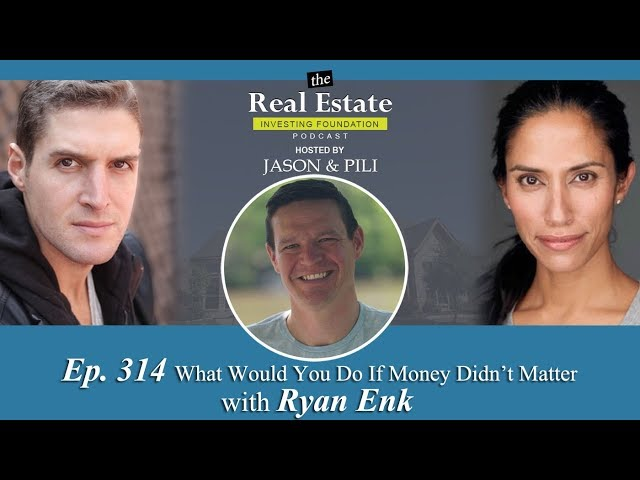 Ep 314 What Would You Do If Money Didn't Matter with Ryan Enk