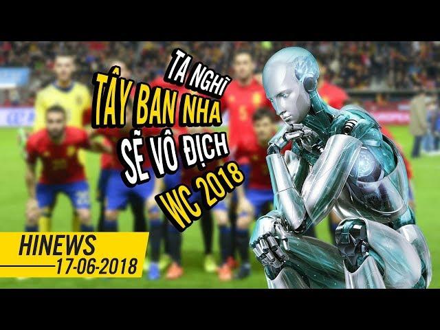 AI dự đoán Tây Ban Nha vô địch World Cup 2018, Lại đứt cáp lần 3 | Hinews