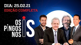 Os Pingos Nos Is - 25/02/21 - CUT CONTRA PRIVATIZAÇÕES/ JEFFERSON ACOLHE SILVEIRA/ LIVE DE BOLSONARO