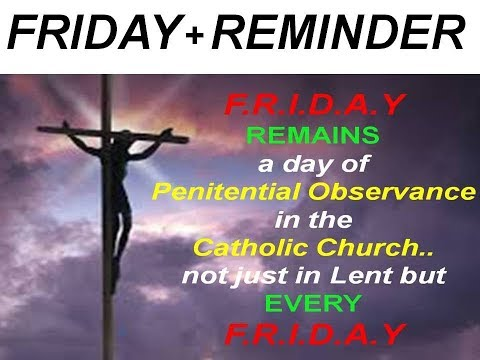 ** FRIDAY REMINDER - On Fridays we offer something to God to commemorate the PASSION OF CHRIST