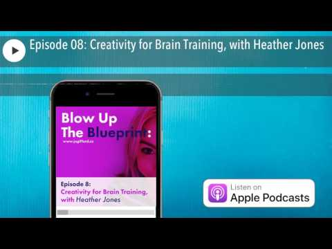 Episode 08: Creativity for Brain Training, with Heather Jones