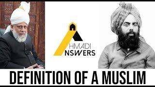 Definition of a Muslim : مسلمان کی تعریف - Ahmadiyya Viewpoint