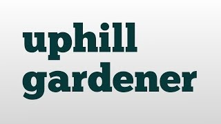 Uphill Gardener Meaning And Pronunciation
