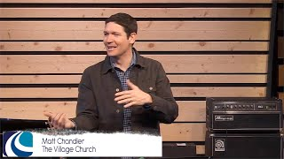 Word and Power Church Part Two Matt Chandler (The Village Church)