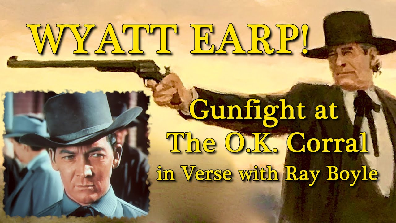 Wyatt Earp! Gunfight at the O.K. Corral in verse with Ray Boyle, TV's Morgan Earp.A WORD ON WESTERNS