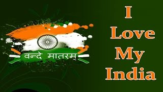 I Love My India || Patriotic Songs