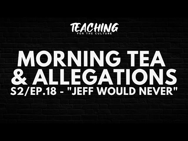 Morning Tea & Allegations S2 - EP. 18 -