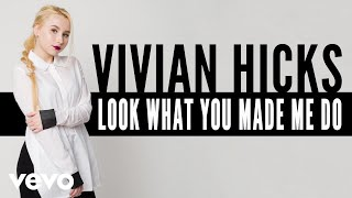 Vivian Hicks - Look What You Made Me Do (Audio)