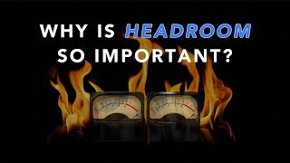 Why Is Headroom So Important?