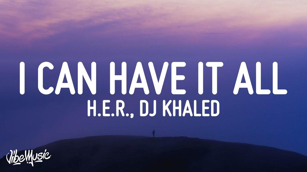 H.E.R. - I Can Have It All (Lyrics) ft. DJ Khaled & Bryson Tiller