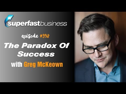 How To Be An Essentialist With Greg McKeown, Author Of Essentialism  The Disciplined Pursuit Of Less