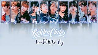 Golden Child  골든차일드  - Would U Be My Lyrics  Han/rom/eng