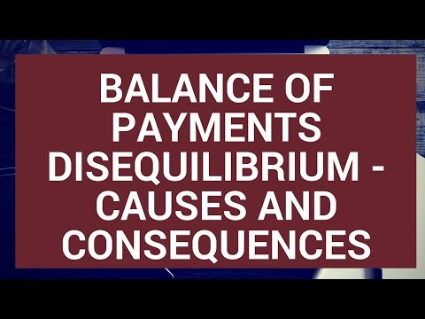 Balance of Payments Disequilibrium - Causes and consequences