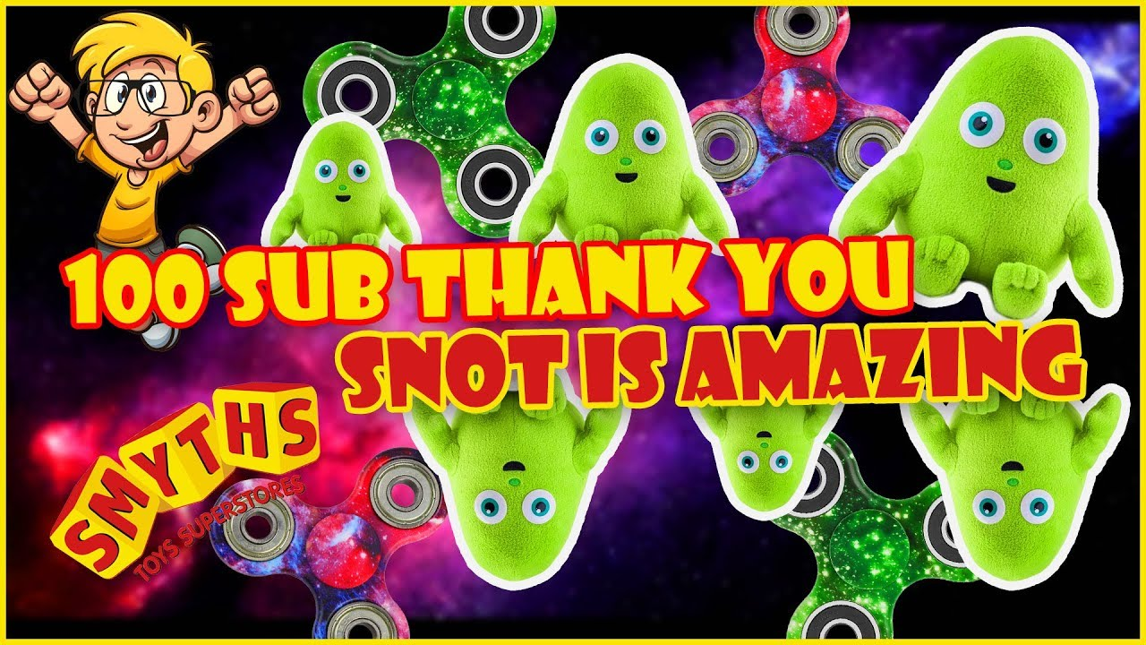Snot Helps Us Get 100 Subs Smyths Toys Superstore