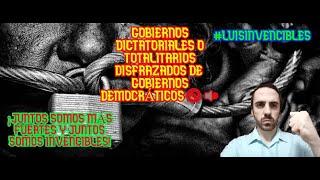 Gobiernos DICTATORIALES o TOTALITARIOS disfrazados de gobiernos DEMOCRÁTICOS #LuisInvencibles ???? ????