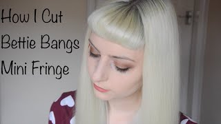 How I Cut My Mini Fringe / Bettie Bangs