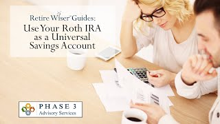 Retire Wiser Guides:  Use Your Roth IRA As a Universal Savings Account
