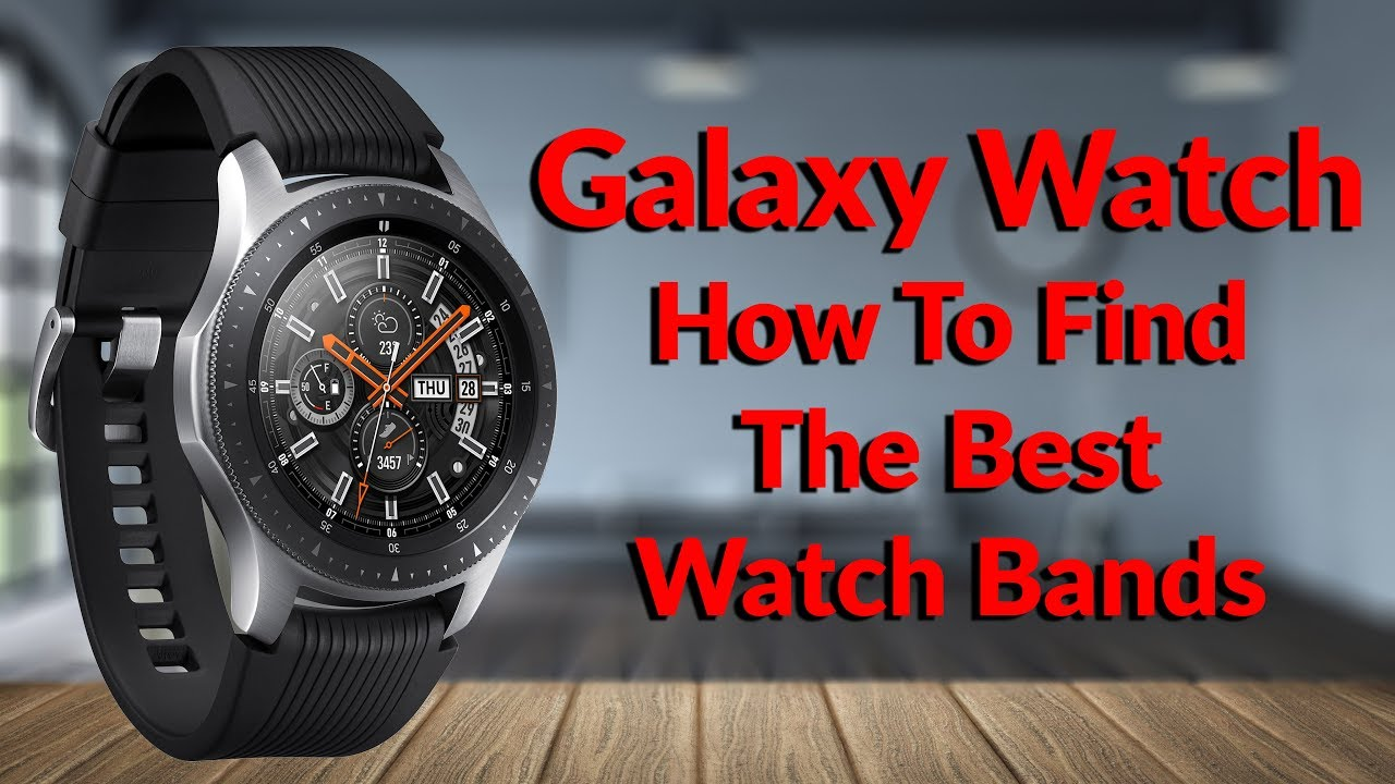 f3786f65b3e Samsung Galaxy Watch - How To Find The Best Watch Bands For ...