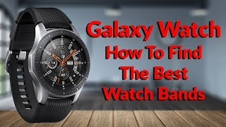Samsung Galaxy Watch - How To Find The Best Watch Bands For Smartwatches