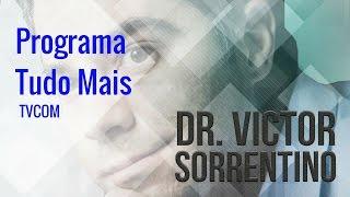 Entrevista do Dr. Victor Sorrentino ao Programa Tudo Mais -TVCOM