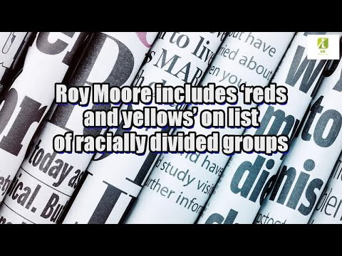 Roy Moore includes 'reds and yellows' on list of racially divided groups