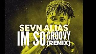 Sevn Alias - I'm So Groovy (Freestyle)