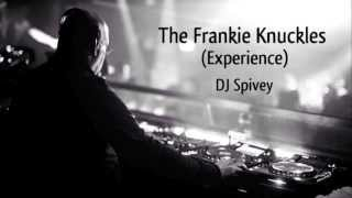 """The Frankie Knuckles (Experience)"" (A Soulful House Mix) by DJ Spivey"