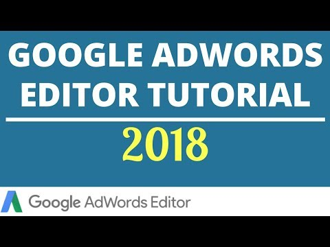 Google AdWords Editor Tutorial 2017-2018 - Google AdWords Editor Training For Beginners