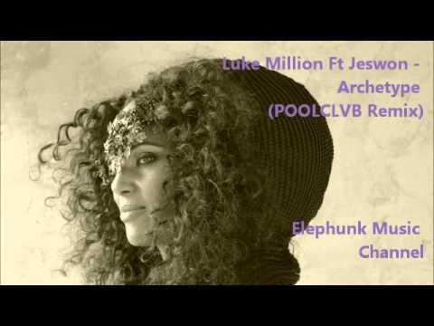Luke Million Ft Jeswon - Archetype (POOLCLVB Remix)