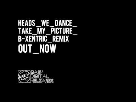 Heads We Dance 'Take My Picture' (B-Xentric Remix)