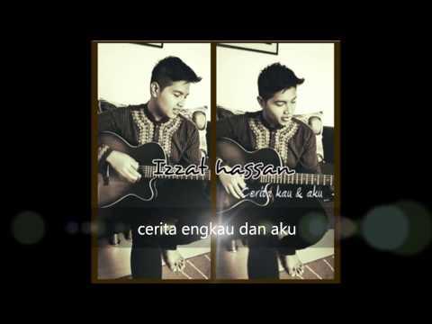 Cerita kau & aku - IZZAT HASSAN ( NEW SONG 2013 )