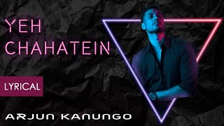 Yeh Chahatein | Arjun Kanungo | Lyric video