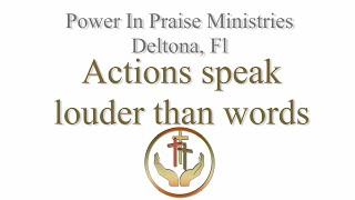 Actions speaks louder than words | Power In Praise Deltona