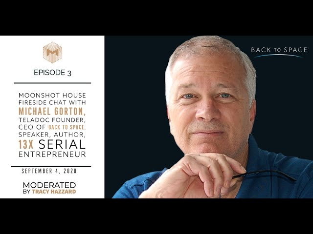 Ep3 -Back to Space - Fireside Chat with Michael Gorton, Teladoc Founder, CEO&13x Serial Entrepreneur