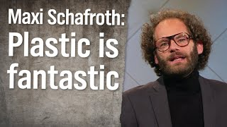 Maxi Schafroth: Life in plastic is fantastic