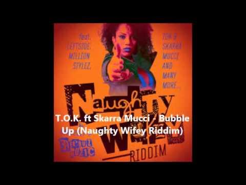 T.O.K. ft Skarra Mucci - Bubble Up (Naughty Wifey Riddim)
